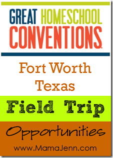 Great Homeschool Conventions: Field Trip Opportunities in Fort Worth, TX